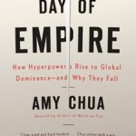 "Amy Chua, ""Day of Empire: How Hyperpowers Rise to Global Dominance – and Why They Fall"" (2007)"